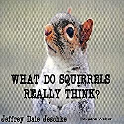 What Do Squirrels Really Think?
