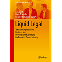 Liquid Legal: Transforming Legal into a Business Savvy, Information Enabled and Performance Driven Industry (Management for Professionals)