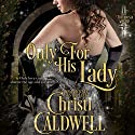 Only for His Lady: The Theodosia Sword, Book 1 Audiobook by Christi Caldwell Narrated by Tim Campbell