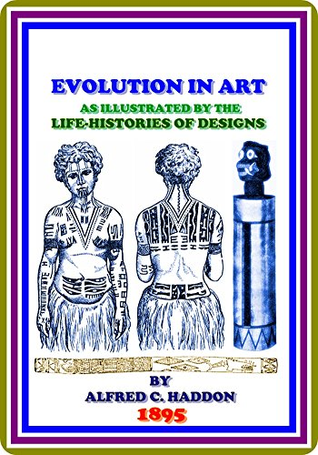 Evolution in Art / As Illustrated by the Life-histories of Designs by Alfred C. Haddon : (full image Illustrated)