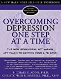 Overcoming Depression One Step at a Time: The New Behavioral Activation Approach to Getting Your Life Back (Overcoming Books)