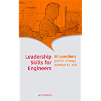 Leadership Skills for Engineers: 50 questions you've always wanted to ask (English Edition)