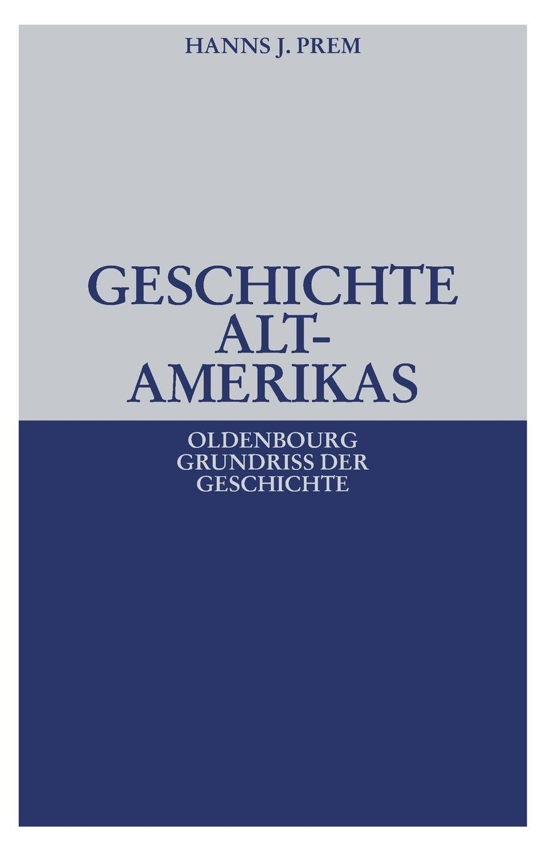 Geschichte Altamerikas (Oldenbourg Grundriss der Geschichte, Band 23)
