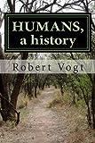 Humans, a History, Robert Vogt, 1491265345