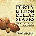 Forty Million Dollar Slaves: The Rise, Fall, and Redemption of the Black Athlete Audiobook by William C. Rhoden Narrated by William C. Rhoden