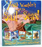 img - for You Wouldn't Want to Sail the Seas! (Nautical stuff you wouldn't want to know) book / textbook / text book