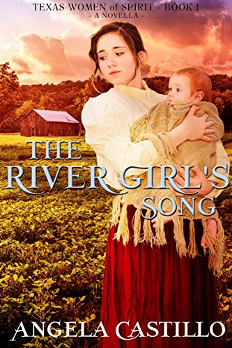 Book: The River Girl's Song - Texas Women of Spirit, Book 1 by Angela Castillo