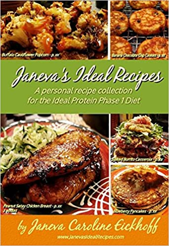 Janevas Ideal Recipes A Personal Recipe Collection For The Protein Phase 1 Diet Janeva Caroline Eickhoff 9780692485835 Amazon Books