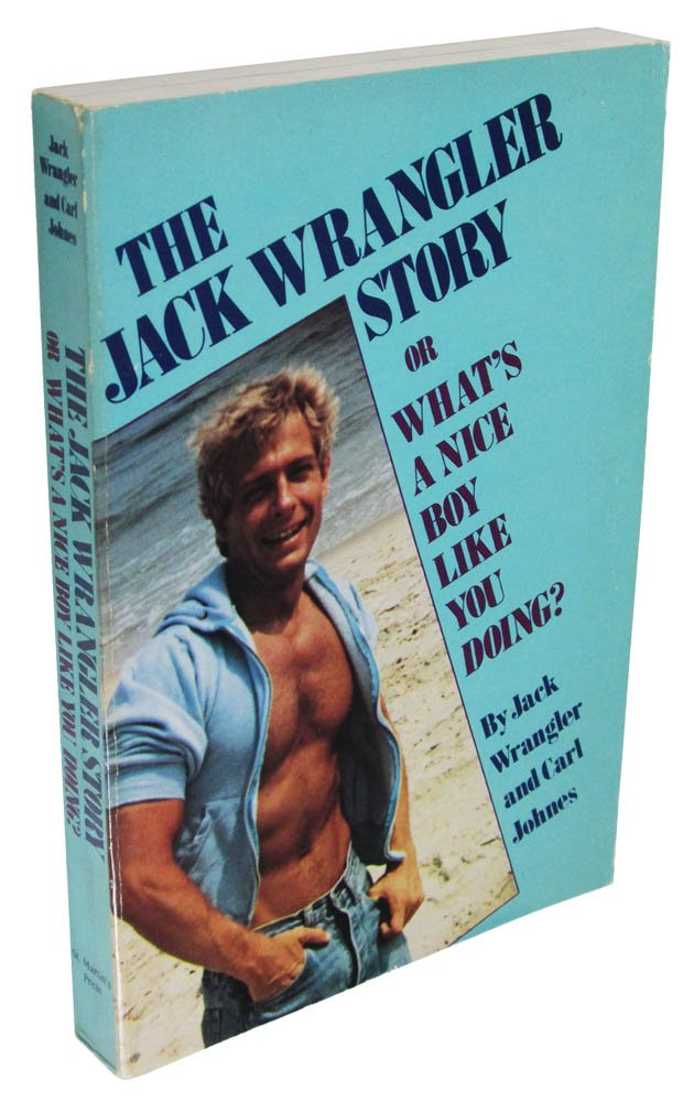 The Jack Wrangler Story: Or What\'s a Nice Boy Like You Doing?: Jack ...