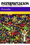 Proverbs (Interpretation: A Bible Commentary for Teaching and Preaching)