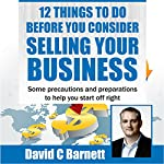 12 Things to Do Before You Consider Selling Your Business: Some Precautions and Preparations to Help You Start Off Right | David Barnett