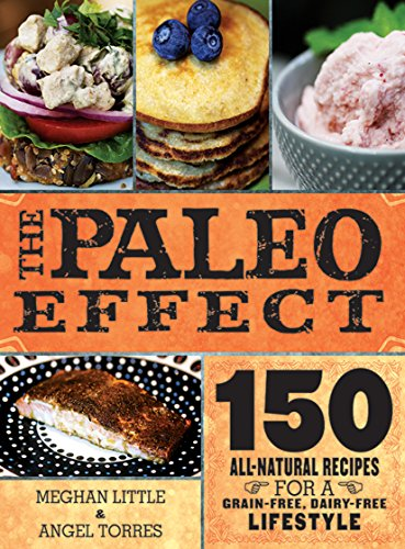 The Paleo Effect: 150 All-Natural Recipes for a Grain-Free, Dairy-Free Lifestyle by Meghan Little, Angel Ayala Torres