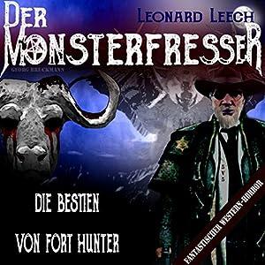 Die Bestien von Fort Hunter (Leonard Leech - Der Monsterfresser 5) Hörbuch