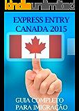 GUIA EXPRESS ENTRY CANADA 2016: Passo-a-passo completo para quem quer imigrar ao Canadá