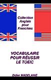 VOCABULAIRE POUR RÉUSSIR LE TOEIC: Nouvelle édition enrichie et mise à jour (ANGLAIS POUR FRENCHIES t. 1)