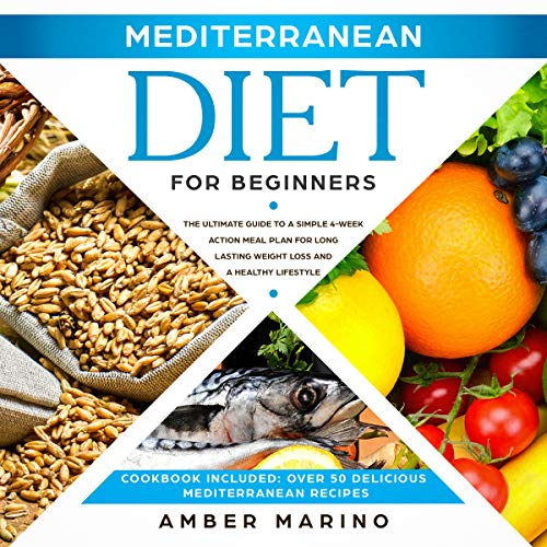Mediterranean Diet for Beginners: The Ultimate Guide to a Simple 4-Week Action Plan for Long Lasting Weight Loss and a Healthy Lifestyle by Amber Marino