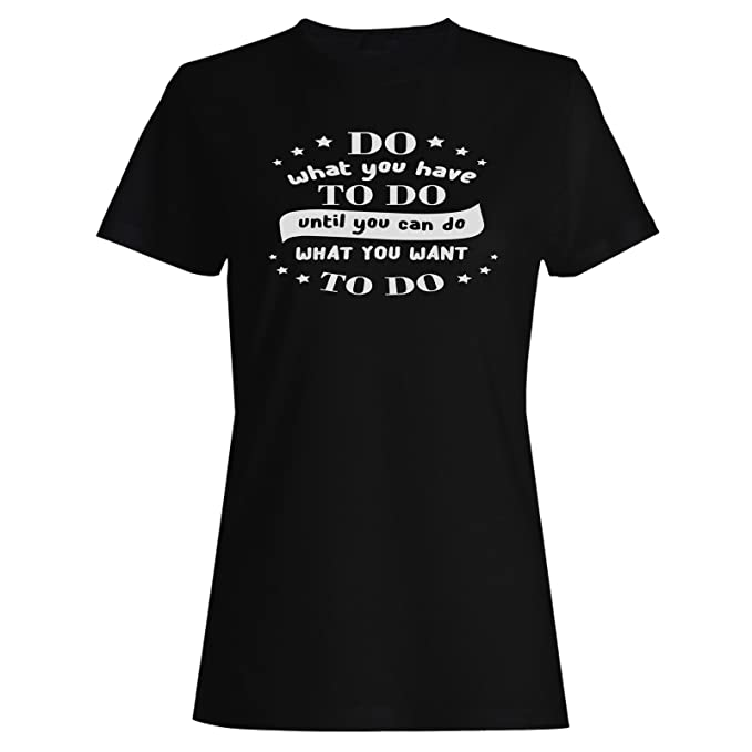 Haz Lo Que Tengas Que Hacer camiseta de las mujeres j633f: Amazon.es: Ropa y accesorios
