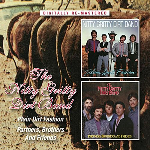 NITTY GRITTY DIRT BAND - Plain Dirt Fashion/partners, Brothers And Friends /  Nitty Gritty Dirt Band - Zortam Music