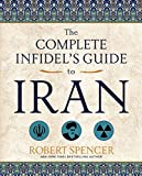The Complete Infidel's Guide to Iran (Complete Infidel's Guides)