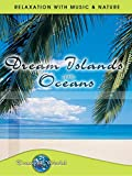 Dream Islands of the Oceans: Tranquil World - Relaxation with Music & Nature