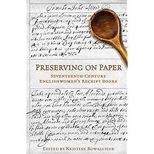 Preserving on Paper: Seventeenth-Century Englishwomen's Receipt Books
