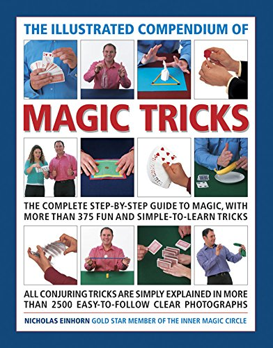 The Illustrated Compendium of Magic Tricks: The Complete Step-By-Step Guide to Magic, with More Than 375 Fun and Simple-to-Learn Tricks