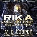 Rika Mechanized: A Rika Prequel: Aeon 14: Rika's Marauders Series, Prequel Hörbuch von M. D. Cooper Gesprochen von: Alison Stinnett