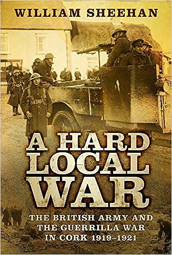 A Hard Local War: The British Army and the Guerrilla War in Cork 1919-1921