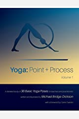 Yoga: Point + Process: A Detailed Study of 36 Basic Yoga Poses for Teachers and Practitioners Paperback