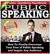 Public Speaking: A Public Speaking Handbook on How To Finally Overcome Your Fear of Public Speaking and To Inspire Any Audience: Public Speaking Tips, ...  Public Speaking Books (English Edition)