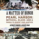 A Matter of Honor: Pearl Harbor: Betrayal, Blame, and a Family's Quest for Justice Audiobook by Anthony Summers, Robbyn Swan Narrated by Malcolm Hillgartner