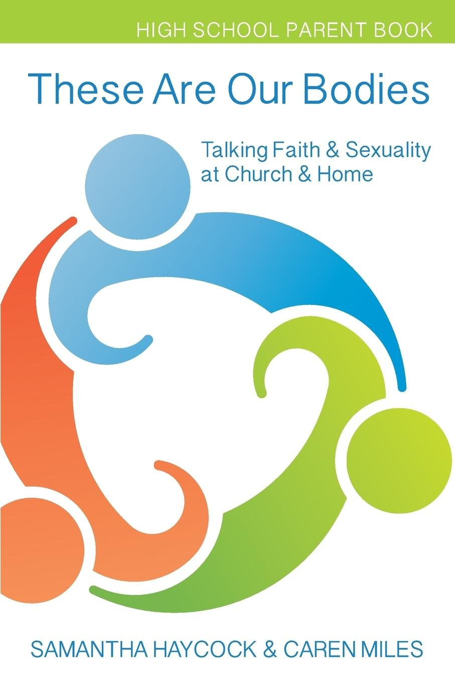 Download These Are Our Bodies, High School Parent Book: Talking Faith & Sexuality at Church & Home (High School Parent Book) pdf epub