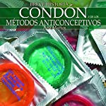 Breve historia del condón y de los métodos anticonceptivos | Ana Martos Rubio