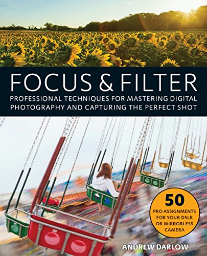 (Focus and Filter: Professional Techniques for Mastering Digital Photography and Capturing the Perfect Shot)