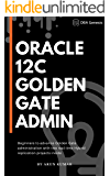 Oracle 12c Golden Gate Administration: Beginners to advance Golden Gate administration with two real-time Hybrid replication projects inside