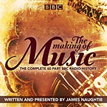 The Making of Music: The Complete Landmark BBC Radio 4 Series Radio/TV Program Auteur(s) : James Naughtie Narrateur(s) : James Naughtie