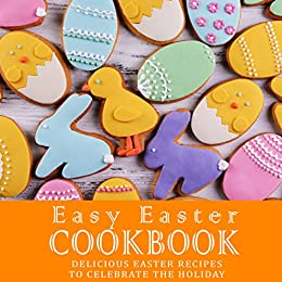 Easy Easter Cookbook: Delicious Easter Recipes to Celebrate the Holiday by [Press, BookSumo]