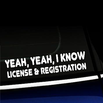 License /& Registration Car Sticker Window Vinyl Decals I KNOW. 10/'/' I KNOW.