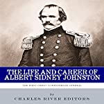 The First Great Confederate General: The Life and Career of Albert Sidney Johnston |  Charles River Editors