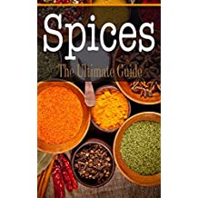 Spices: The Ultimate Guide