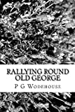 Rallying Round Old George, P. G. Wodehouse, 1483989208