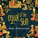 Equal of the Sun: A Novel Audiobook by Anita Amirrezvani Narrated by Simon Vance