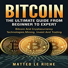 Bitcoin: The Ultimate Guide from Beginner to Expert: Bitcoin and Cryptocurrency Audiobook by Matteo Le Riche Narrated by Dave Wright