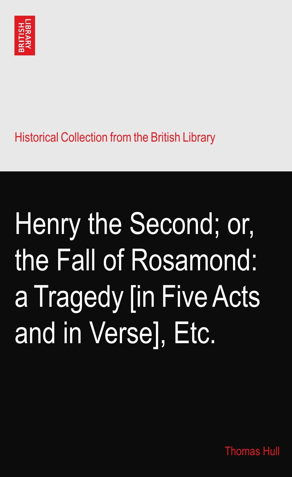 Download Henry the Second; or, the Fall of Rosamond: a Tragedy [in Five Acts and in Verse], Etc. PDF