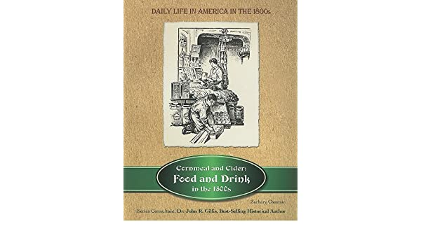 Amazon com: Cornmeal and Cider: Food and Drink in the 1800s