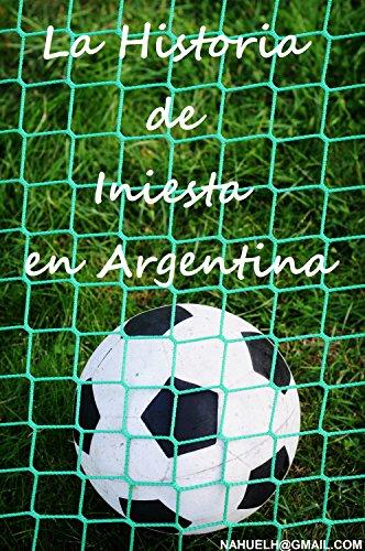 La Historia de Iniesta en Argentina: La Verdadera Historia