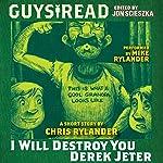 Guys Read: I Will Destroy You, Derek Jeter | Chris Rylander