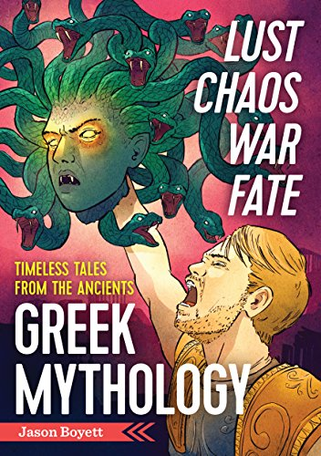 Lust, Chaos, War, and Fate - Greek Mythology: Timeless Tales from the -