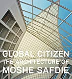 img - for Global Citizen: The Architecture of Moshe Safdie book / textbook / text book