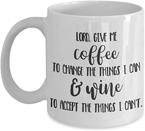 Funny Coffee Mug Lord Give Me Coffee To Change The Things I Can And Wine To Accept The Things I Can T Kitchen Dining